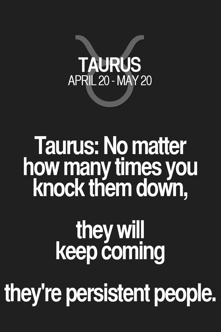 Taurus: No matter how many times you knock them down, they will keep coming they're persistent people. Taurus | Taurus Quotes | Taurus Zodiac Signs