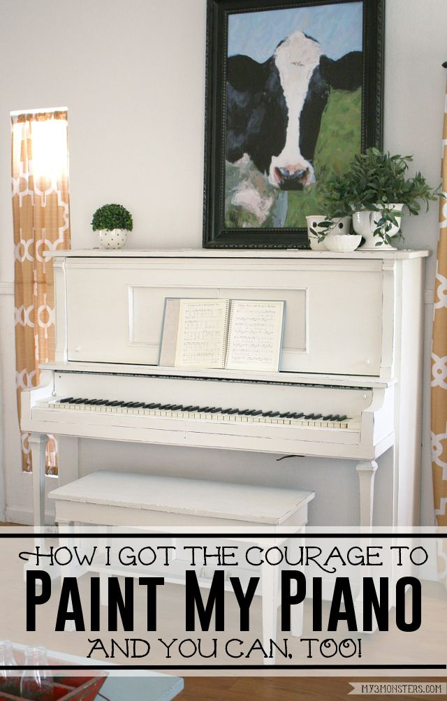 Painted pianos are all the rage, but are you brave enough to take on that project. How I Got the Courage to Paint My Piano and You Can, Too! at my3monsters.com
