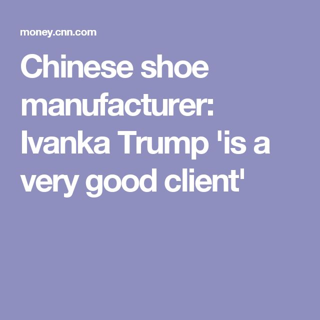 Chinese shoe manufacturer: Ivanka Trump 'is a very good client'
