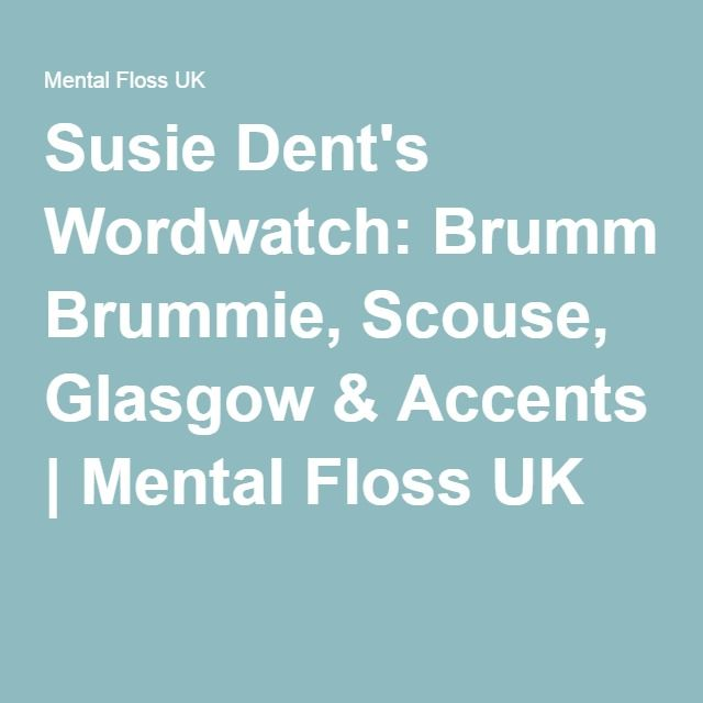 Susie Dent's Wordwatch: Brummie, Scouse, Glasgow & Accents | Mental Floss UK