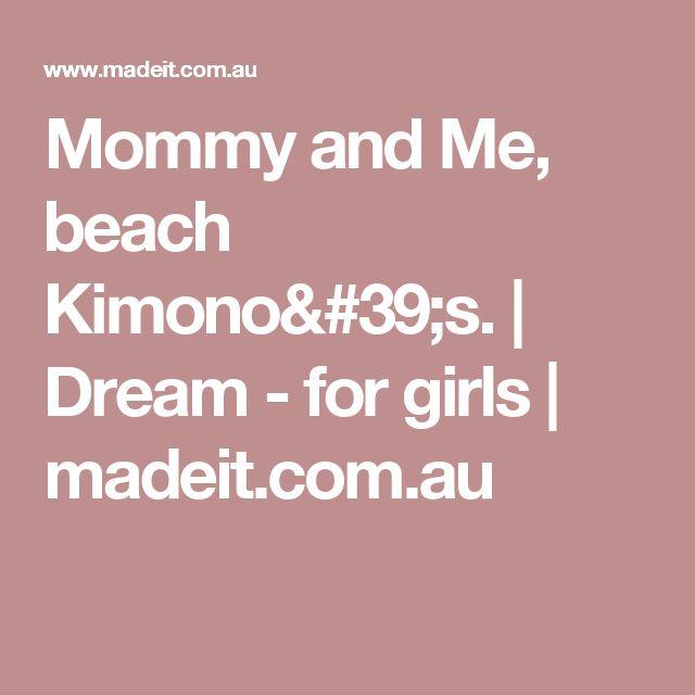 Mommy and Me, beach Kimono's.    | Dream - for girls | madeit.com.au