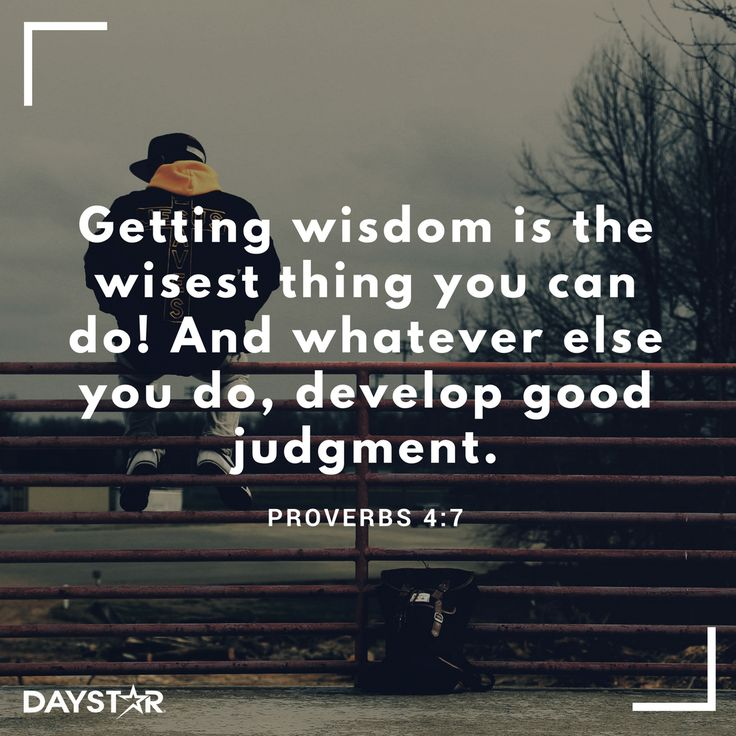 """Getting wisdom is the wisest thing you can do! And whatever else you do, develop good judgment."" -Proverbs‬ ‭4:7‬ ‭NLT‬‬ [Daystar.com]"