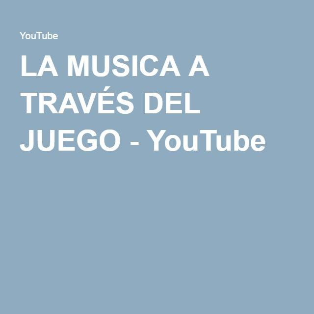 LA MUSICA A TRAVÉS DEL JUEGO - YouTube
