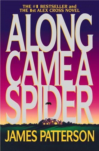Along Came a Spider (Alex Cross #1)  by James Patterson (Goodreads Author)    A favorite series