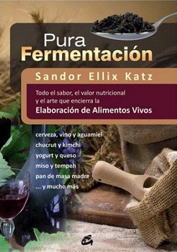 Pura fermentación, el libro para elaborar todo tipo de alimentos vivos | La Cocina Alternativa