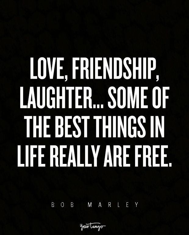 Love Friendship Laughter Some Of The Best Things In Life Really Are Free Bob Marley Bes Laughter Quotes Bob Marley Quotes Laughter Quotes Friendship