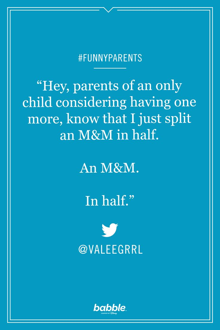 """Hey, parents of an only child considering having more, know that I just split an M&M in half. An M&M in half."" -ValeeGrrl #funnyparents"