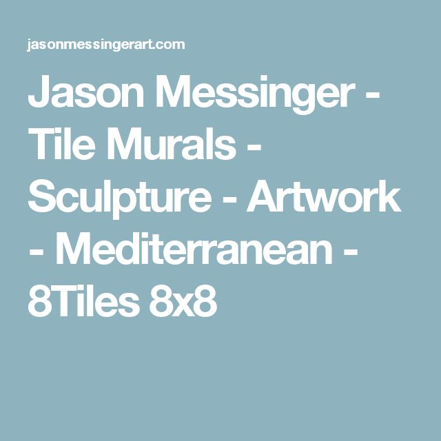 Jason Messinger - Tile Murals - Sculpture - Artwork - Mediterranean - 8Tiles 8x8