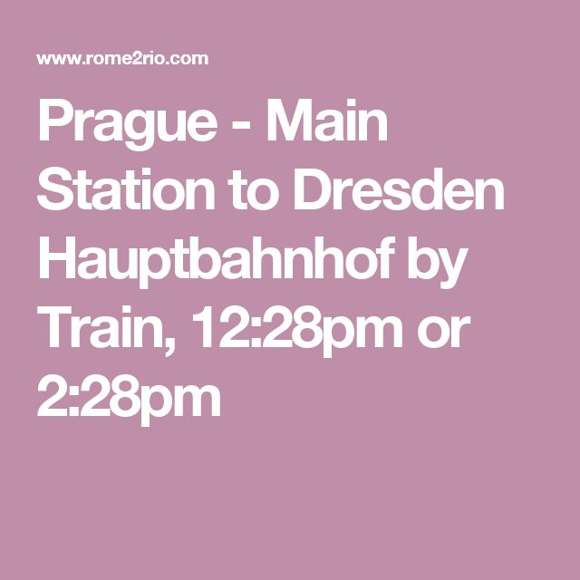 Prague - Main Station to Dresden Hauptbahnhof by Train, 12:28pm or 2:28pm