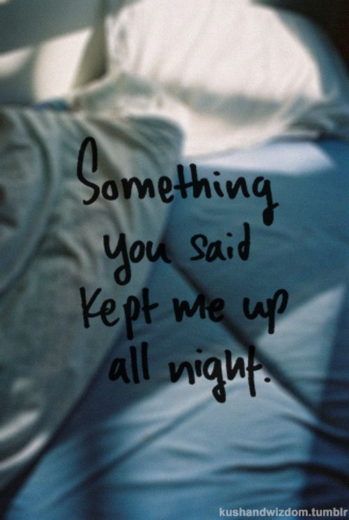Something you said kept me up all night love love quotes quotes quote girl couple teen girl quotes love picture quotes love sayings love quotes and sayings