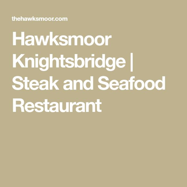 Hawksmoor Knightsbridge   Steak and Seafood Restaurant