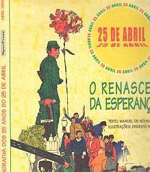 25 de Abril : o renascer de esperança / texto, Manuel de Sousa ; ilustrações, Ernesto Neves ; prefácio, Edite Estrela