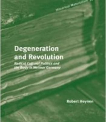 Degeneration And Revolution: Radical Cultural Politics And The Body In Weimar Germany PDF