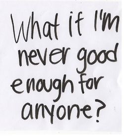 well i am not good enough for anyone people always leave me