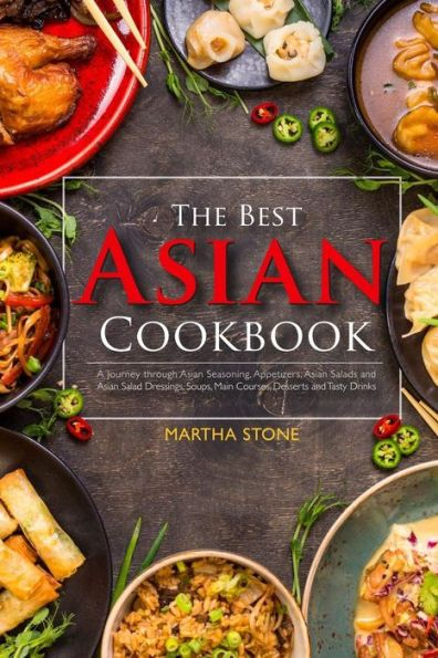 The Best Asian Cookbook: A Journey through Asian Seasoning, Appetizers, Asian Salads and Asian Salad
