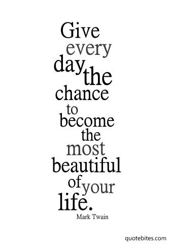 """Give every day the chance to become the most beautiful of your life"" ~ Mark Twain #quotes"
