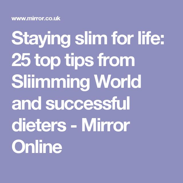 Staying slim for life: 25 top tips from Sliimming World and successful dieters - Mirror Online