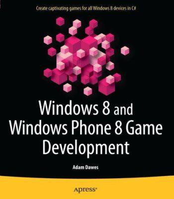 Windows 8 And Windows Phone 8 Game Development PDF