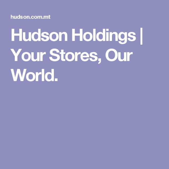 Hudson Holdings | Your Stores, Our World.