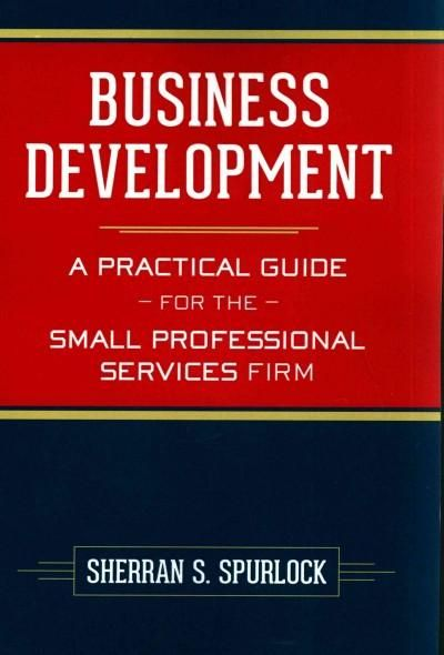 Business Development: A Practical Guide for the Small Professional Services Firm