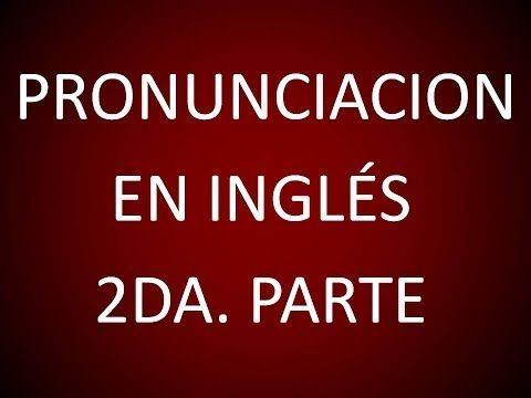Inglés Americano - Lección 2 - Pronunciación (2da. Parte) - YouTube