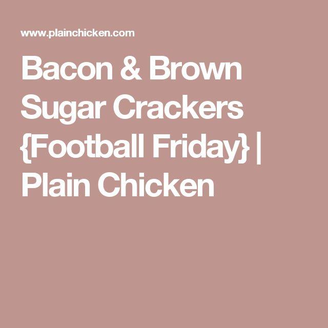 Bacon & Brown Sugar Crackers {Football Friday} | Plain Chicken