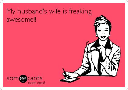My husband's wife is freaking awesome!! For those soon to be married couples I know :)