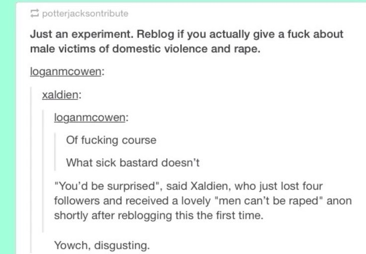 Everyone can be raped not just woman and it's disgusteing either way just DON'T RAPE PEOPLE it's not that hard