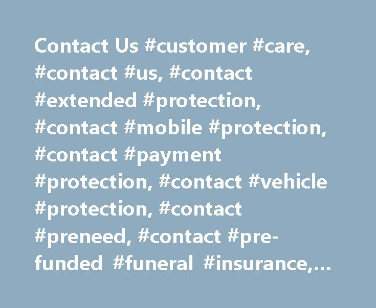 Contact Us #customer #care, #contact #us, #contact #extended #protection, #contact #mobile #protection, #contact #payment #protection, #contact #vehicle #protection, #contact #preneed, #contact #pre-funded #funeral #insurance, #extended #warranty #claim http://spain.nef2.com/contact-us-customer-care-contact-us-contact-extended-protection-contact-mobile-protection-contact-payment-protection-contact-vehicle-protection-contact-preneed-contact-pre-f/  # Contact Us Customer Care Caring for our…