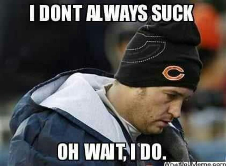 """I'm a Bears fan and even (or maybe a better word would be """"especially"""") I hate Jay Cutler."""