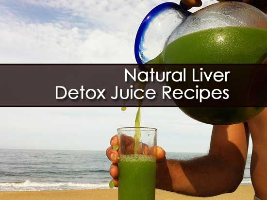 How To Detox The Liver With Natural Detox Juice Recipes