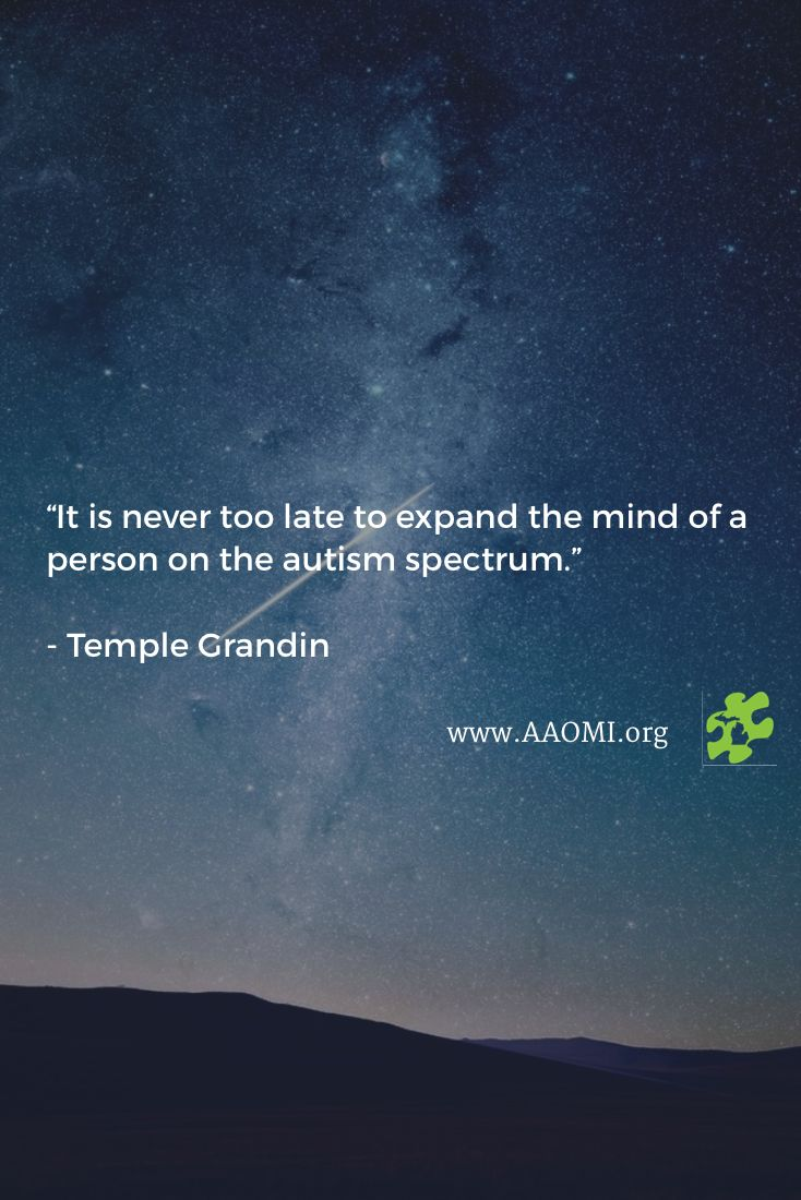 """It is never too late to expand the mind of a person on the autism spectrum.""   - Temple Grandin"