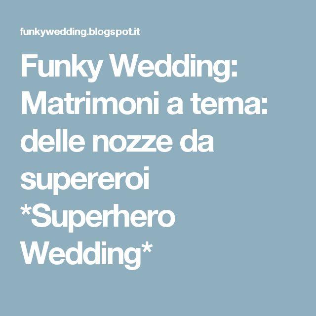 Funky Wedding: Matrimoni a tema: delle nozze da supereroi *Superhero Wedding*