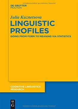 Linguistic profiles: going from form to meaning via statistics / Julia Kuznetsova. -- Berlin : de Gruyter, cop. 2015 en http://absysnet.bbtk.ull.es/cgi-bin/abnetopac?TITN=535209