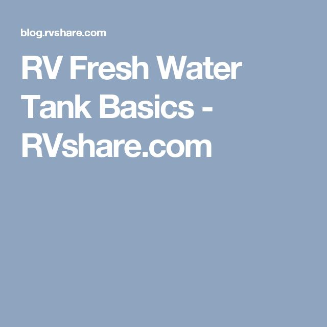 RV Fresh Water Tank Basics - RVshare.com