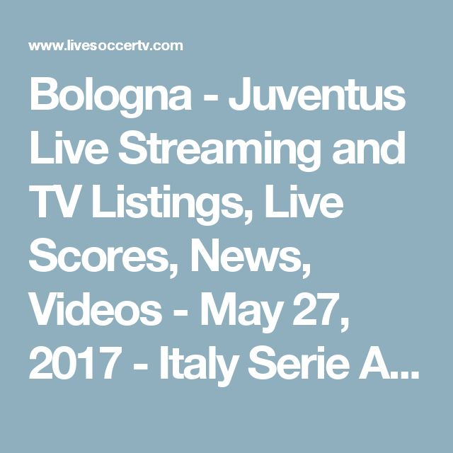 Bologna - Juventus Live Streaming and TV Listings, Live Scores, News, Videos - May 27, 2017 - Italy Serie A :: Live Soccer TV