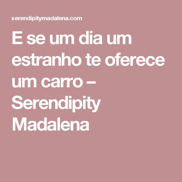 E se um dia um estranho te oferece um carro – Serendipity Madalena