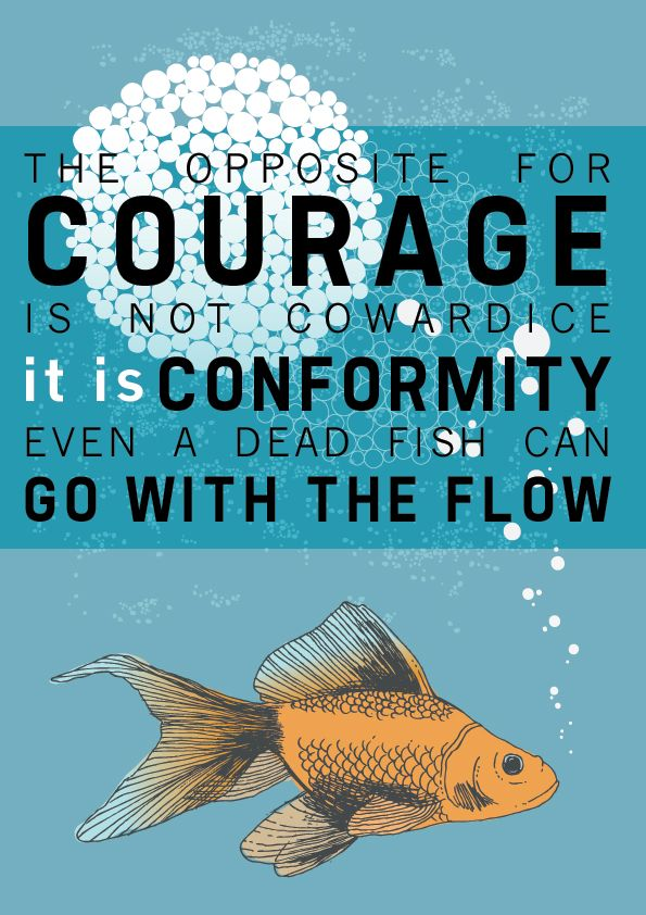 The Opposite For Courage Is Not Cowardice It Is Conformity Even A