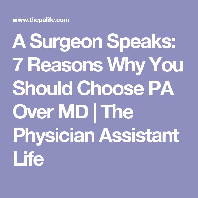 A Surgeon Speaks: 7 Reasons Why You Should Choose PA Over MD | The Physician Assistant Life