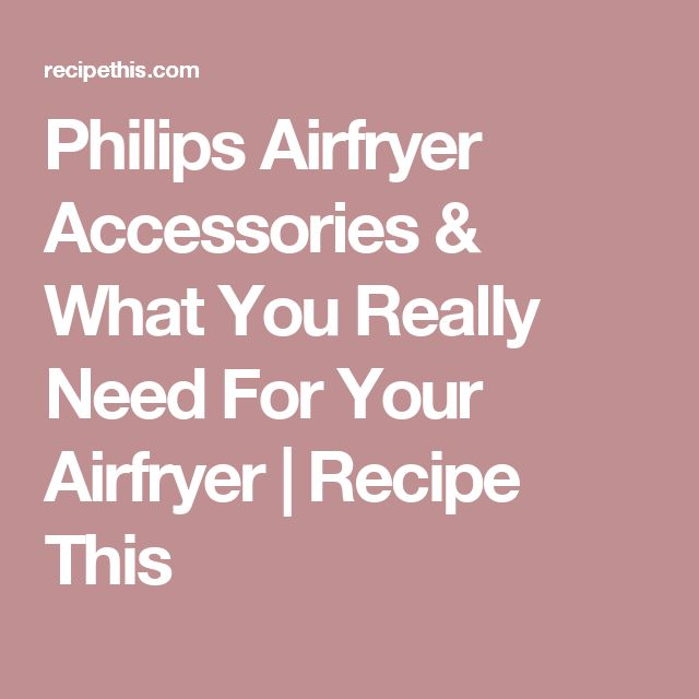 Philips Airfryer Accessories & What You Really Need For Your Airfryer | Recipe This