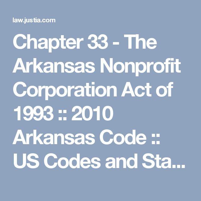 Chapter 33 - The Arkansas Nonprofit Corporation Act of 1993 :: 2010 Arkansas Code :: US Codes and Statutes :: US Law :: Justia