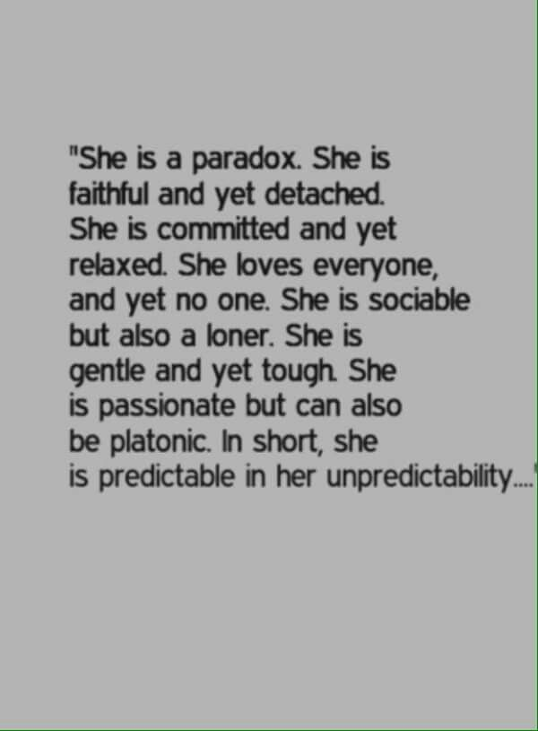 She is a paradox. It is a sign of great intelligence to like being alone, it shows you have a good sense of self