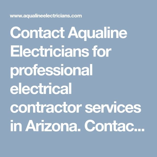 Contact Aqualine Electricians for professional electrical contractor services in Arizona. Contact our expert at (480) 681-3549 and get free estimate for you electric repair services. #AqualineElectricians #ElectriciansArizona #ElectriciansinArizona #ElectriciansAz #ElectriciansinAz #AqualineElectriciansArizona #AqualineElectriciansinArizona