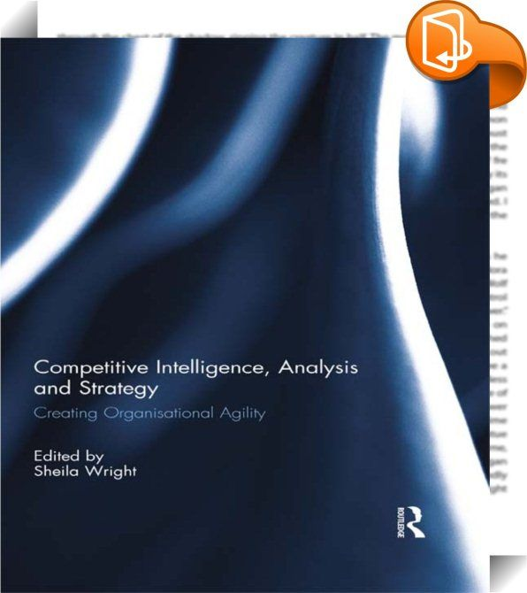 Competitive Intelligence, Analysis and Strategy    ::  <P>The Holy Grail for most organisations is the successful attainment, and retention, of inimitable competitive advantage. This book addresses the question of how to leverage the unique intangible assets of an organisation: its explicit, implicit, acquired and derived knowledge. The refreshingly innovative concept of <I>Intelligence-Based Competitive Advantage<SUP>©</I></SUP> is one which will eclipse the cost-driven and resource-r...