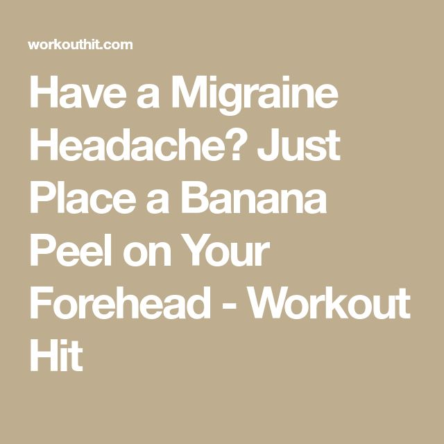 Have a Migraine Headache? Just Place a Banana Peel on Your Forehead - Workout Hit