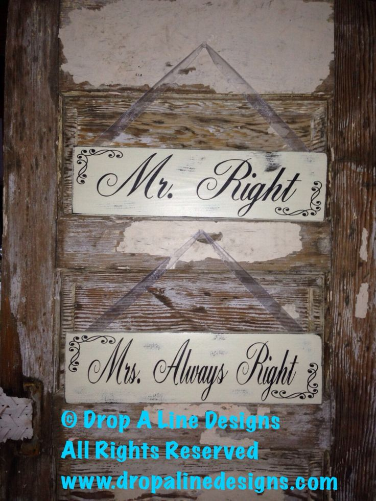 A personal favorite from my Etsy shop https://www.etsy.com/listing/120986705/mr-right-and-mrs-always-right-wood-signs