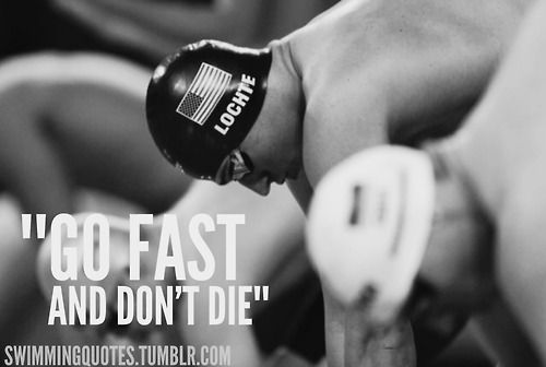 """""""Go fast, and don't die"""""""