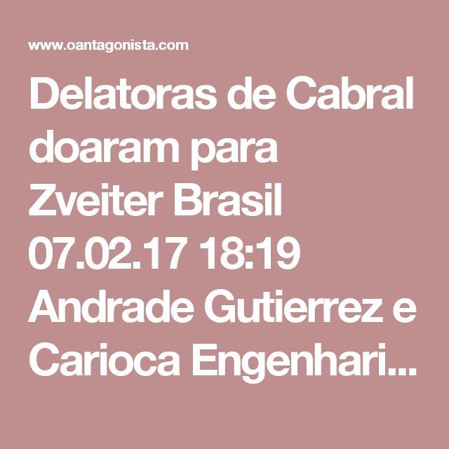 Delatoras de Cabral doaram para Zveiter  Brasil 07.02.17 18:19 Andrade Gutierrez e Carioca Engenharia, que admitiram em acordo de colaboração o pagamento de uma mesada a Sérgio Cabral, doaram R$ 669 mil para a campanha de Sérgio Zveiter - isso no caixa 1.  Zveiter também recebeu R$ 400 mil da UTC.