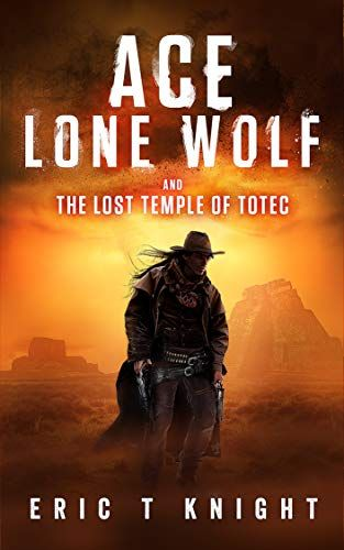 Ace Lone Wolf and the Lost Temple of Totec (Lone Wolf Howls