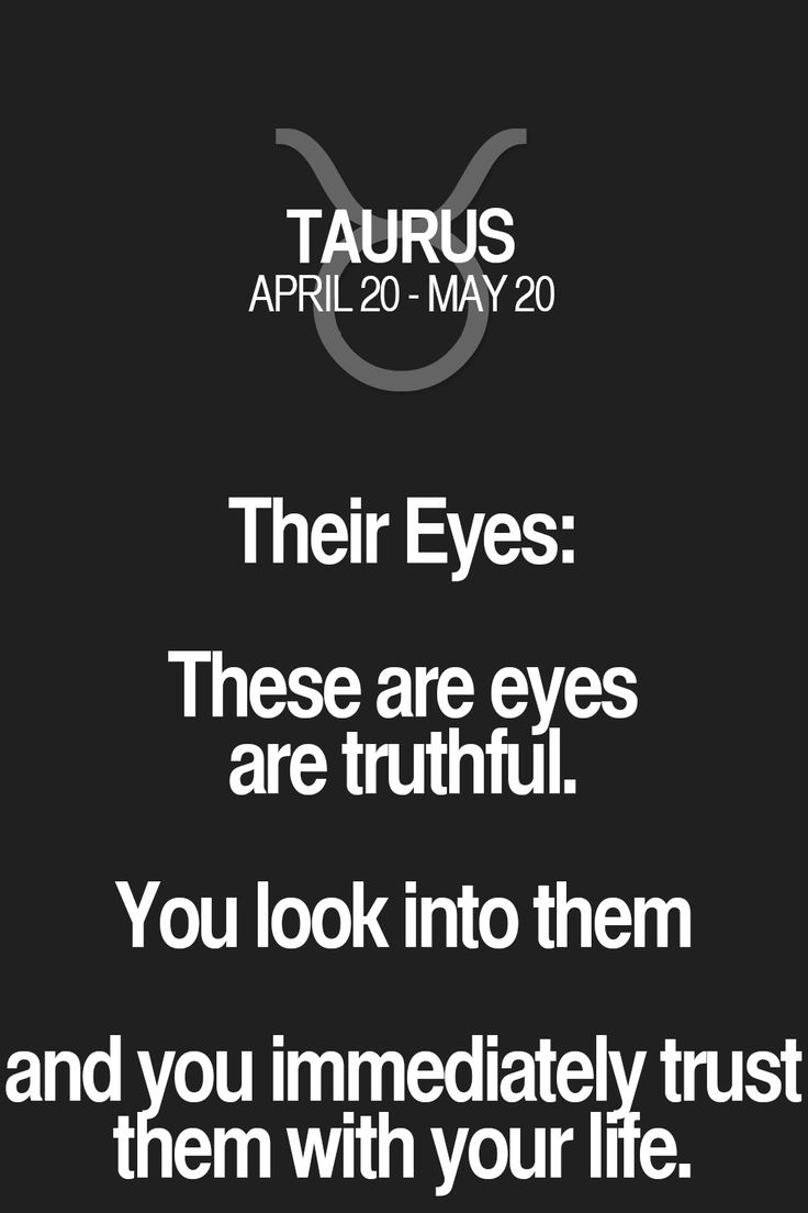 Their Eyes: These are eyes are truthful. You look into them and you immediately trust them with your life. Taurus | Taurus Quotes | Taurus Zodiac Signs